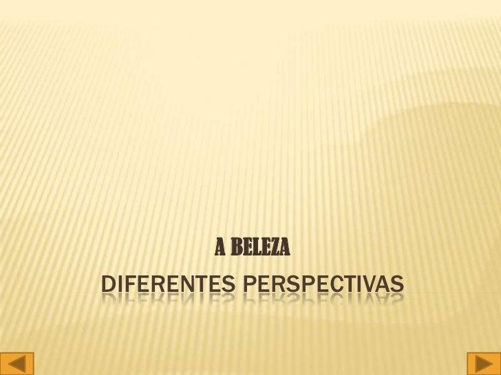 DIFERENTES PERSPECTIVAS<br />A BELEZA<br />
