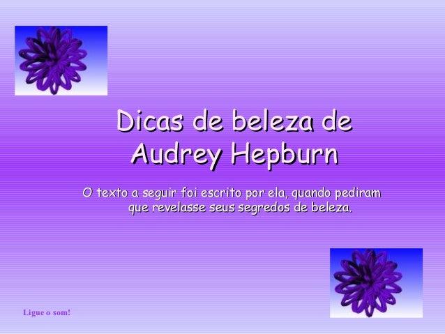 Dicas de beleza deDicas de beleza de Audrey HepburnAudrey Hepburn O texto a seguir foi escrito por ela, quando pediramO te...