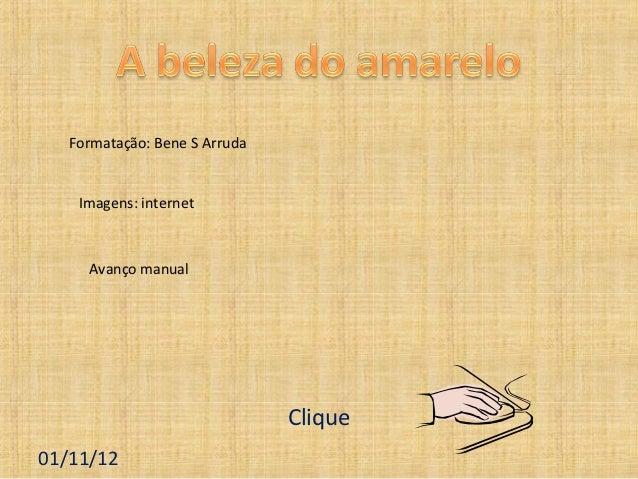 Formatação: Bene S Arruda    Imagens: internet     Avanço manual                               Clique01/11/12