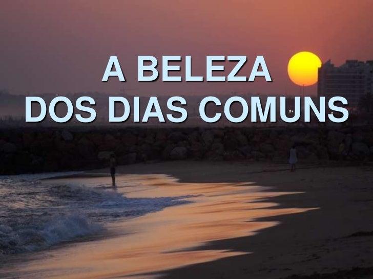 A BELEZADOS DIAS COMUNS<br />