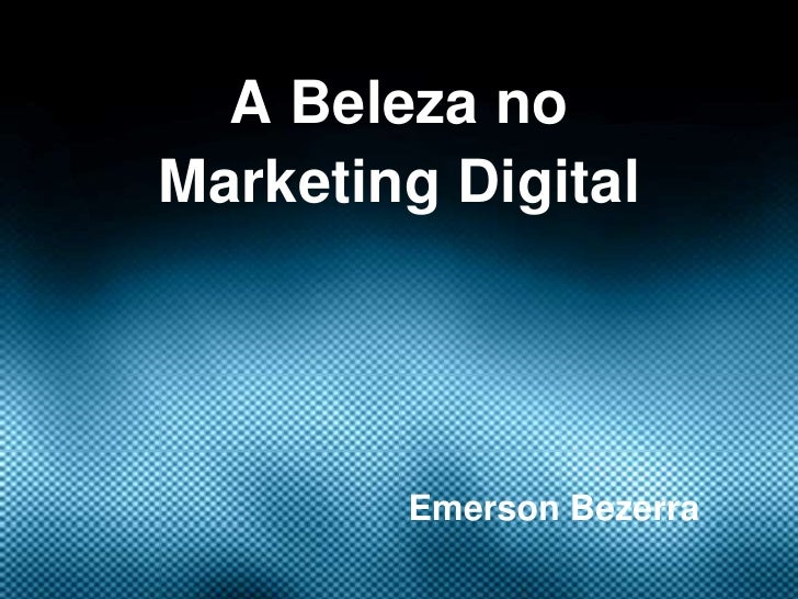 A Beleza noMarketing Digital        Emerson Bezerra