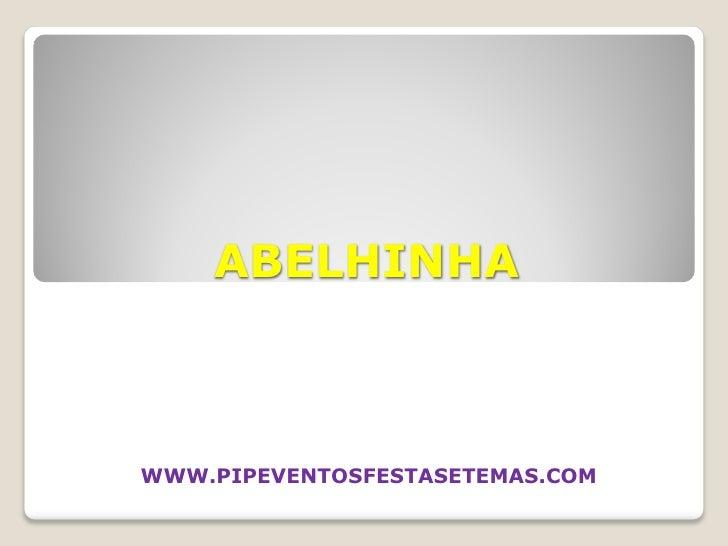 ABELHINHA    WWW.PIPEVENTOSFESTASETEMAS.COM