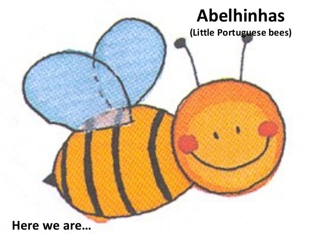 Abelhinhas  (Little Portuguese bees)  Here we are…