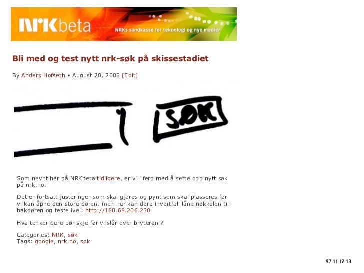 Bli med og test nytt nrk-søk på skissestadiet  By Anders Hofseth • August 20, 2008 [Edit]      Som nevnt her på NRKbeta ti...