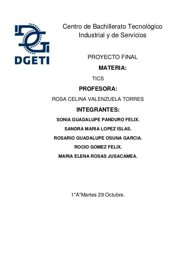 Centro de Bachillerato Tecnológico Industrial y de Servicios  PROYECTO FINAL MATERIA: TICS  PROFESORA: ROSA CELINA VALENZU...