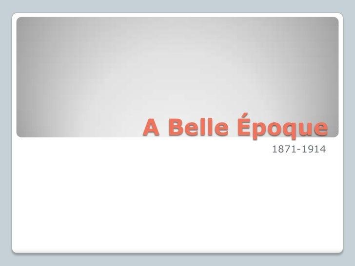 A BelleÉpoque<br />1871-1914<br />