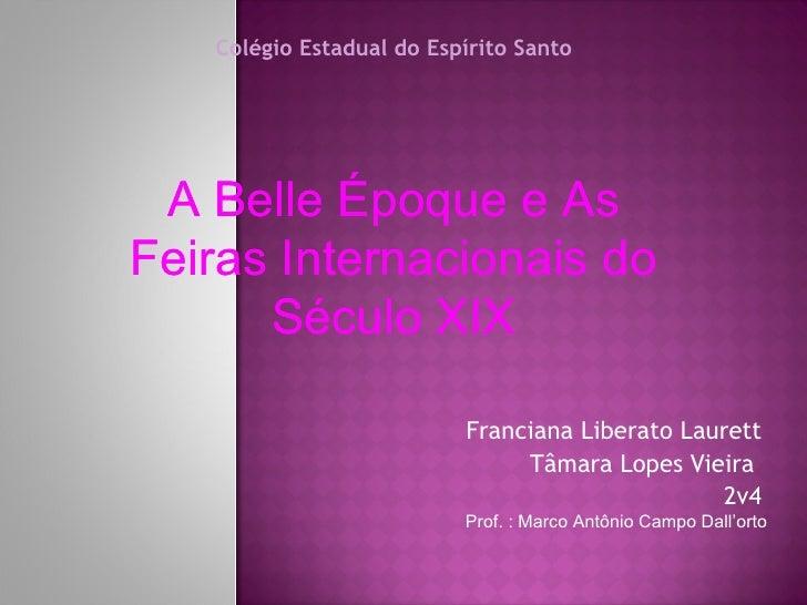 Franciana Liberato Laurett Tâmara Lopes Vieira  2v4 Colégio Estadual do Espírito Santo A Belle Époque e As Feiras Internac...