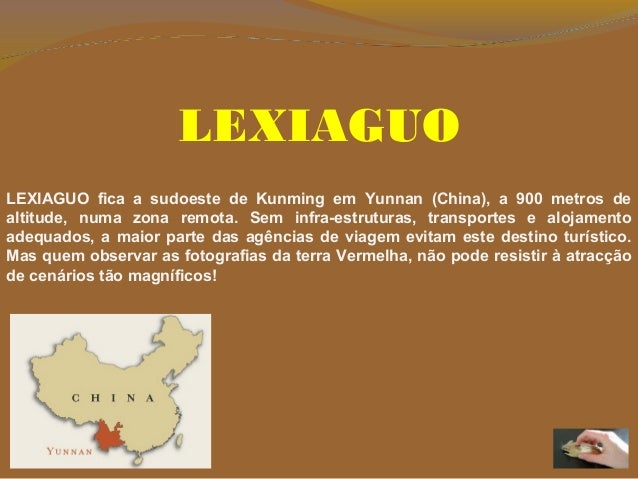 LEXIAGUO LEXIAGUO fica a sudoeste de Kunming em Yunnan (China), a 900 metros de altitude, numa zona remota. Sem infra-estr...