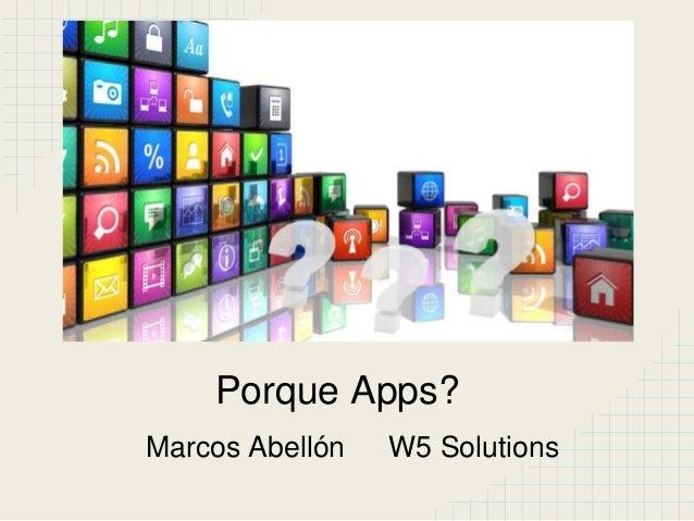 Porque Apps?Marcos Abellón   W5 Solutions