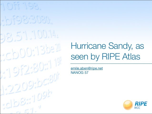 Hurricane Sandy, asseen by RIPE Atlasemile.aben@ripe.netNANOG 57