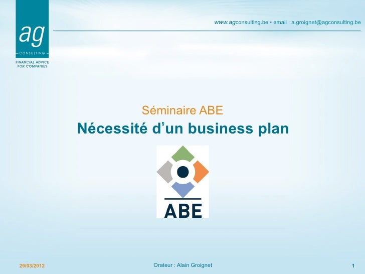 www.agconsulting.be • email : a.groignet@agconsulting.be                     Séminaire ABE             Nécessité d un busi...