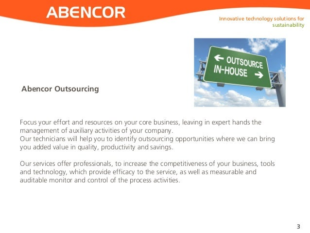 ABENCOR Abencor Outsourcing Innovative technology solutions for sustainability 3 Focus your effort and resources on your c...