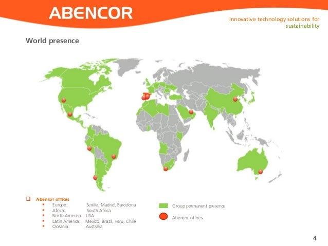 ABENCORWorld presence 4  Abencor offices  Europe: Seville, Madrid, Barcelona  Africa: South Africa  North America: USA...