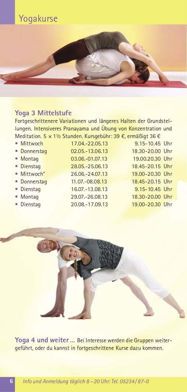 YogakurseYoga 3 MittelstufeFortgeschrittenere Variationen und längeres Halten der Grundstel-lungen. Intensiveres Pranayama...