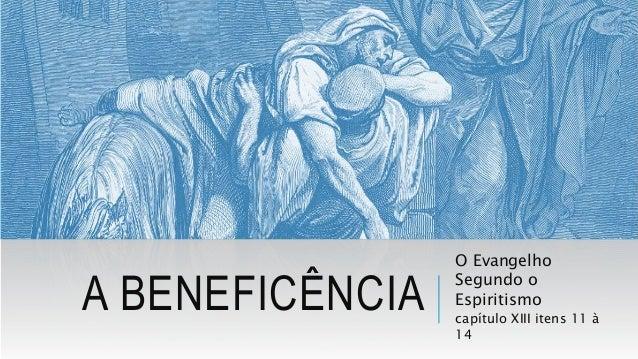 A BENEFICÊNCIA O Evangelho Segundo o Espiritismo capítulo XIII itens 11 à 14