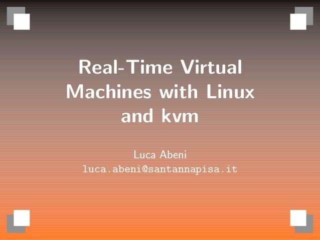 Real-Time Virtual Machines with Linux and kvm Luca Abeni luca.abeni@santannapisa.it