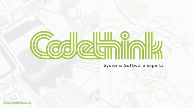 Systems Software Experts www.codethink.co.uk