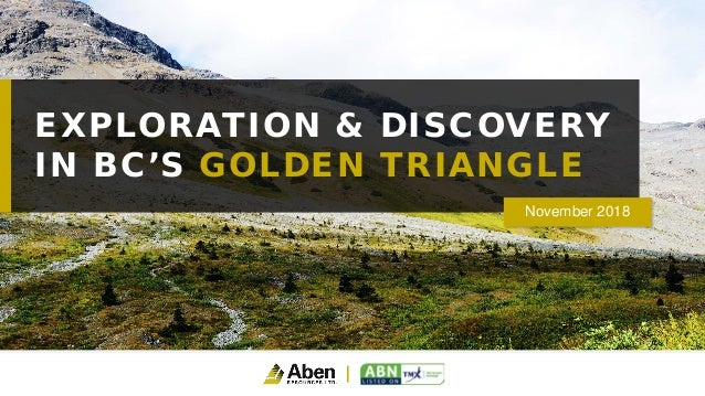 EXPLORATION & DISCOVERY IN BC'S GOLDEN TRIANGLE November 2018