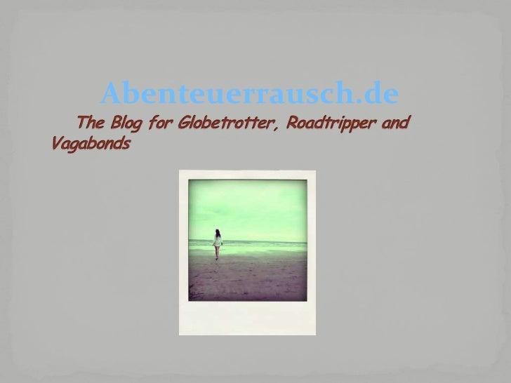 Abenteuerrausch.de<br />The Blog for Globetrotter, Roadtripper andVagabonds<br />