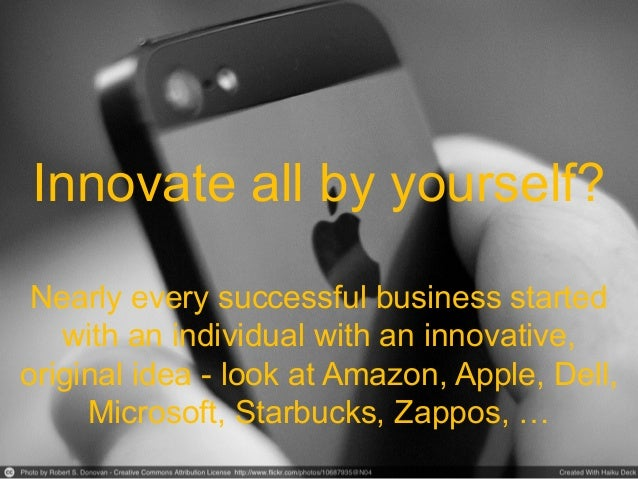 Innovate all by yourself? Nearly every successful business started with an individual with an innovative, original idea - ...