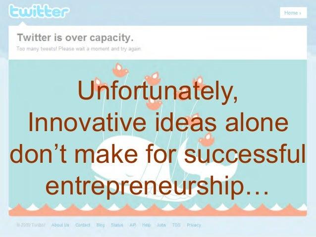 Unfortunately, Innovative ideas alone don't make for successful entrepreneurship…