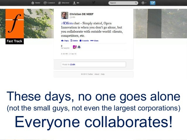 These days, no one goes alone (not the small guys, not even the largest corporations) Everyone collaborates!