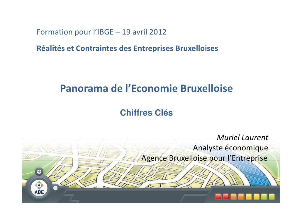 Formation pour l'IBGE – 19 avril 2012Réalités et Contraintes des Entreprises Bruxelloises      Panorama de l'Economie Brux...