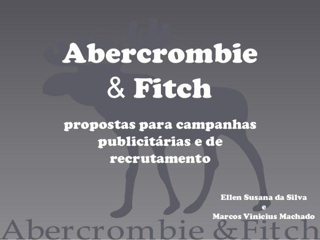 Abercrombie& Fitchpropostas para campanhaspublicitárias e derecrutamentoEllen Susana da SilvaeMarcos Vinicius Machado