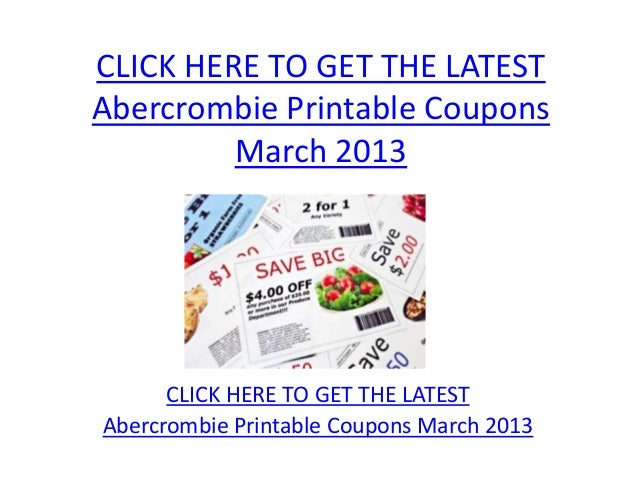 click here to get the latestabercrombie printable coupons march 2013 click here to get the latestabercrombie how to get abercrombie