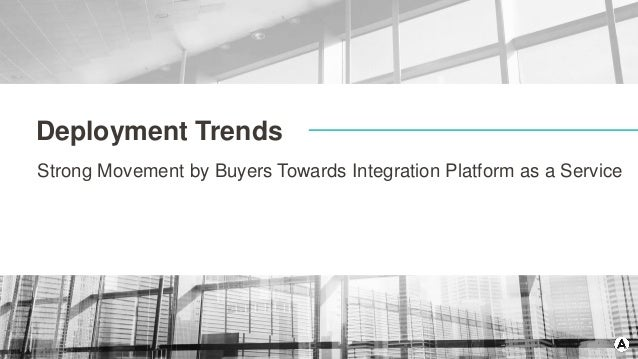 Deployment Trends Strong Movement by Buyers Towards Integration Platform as a Service