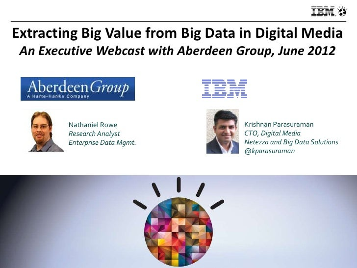 Extracting Big Value from Big Data in Digital Media    An Executive Webcast with Aberdeen Group, June 2012           Natha...