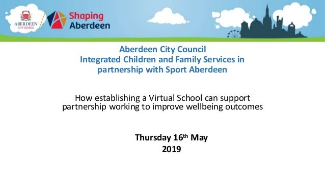 Aberdeen City Council Integrated Children and Family Services in partnership with Sport Aberdeen How establishing a Virtua...