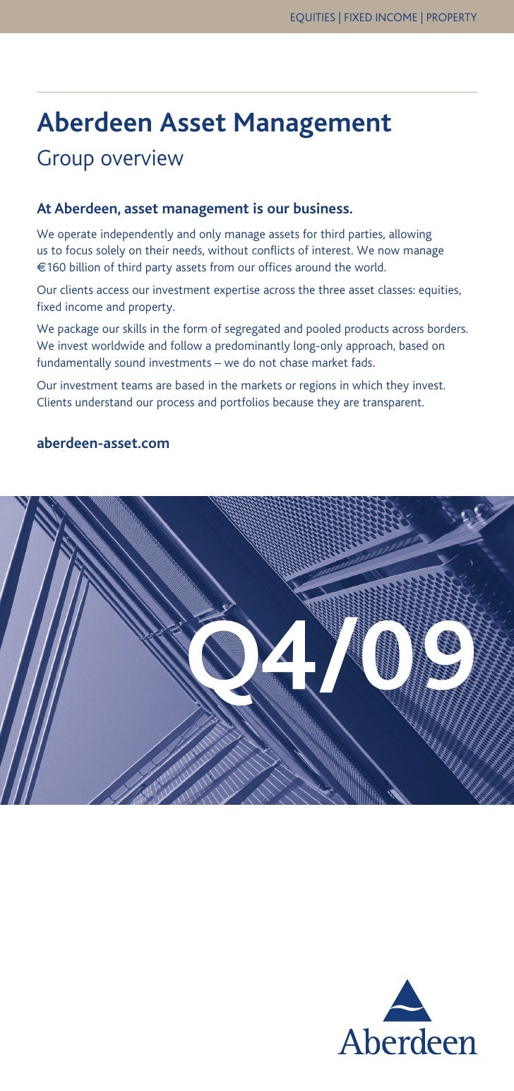EQUITIES   FIXED INCOME   PROPERTY     Aberdeen Asset Management Group overview  At Aberdeen, asset management is our busi...