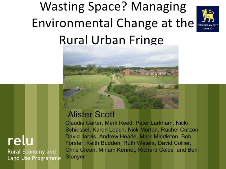 Wasting Space? Managing Environmental Change at the Rural Urban Fringe  relu Rural Economy and Land Use Programme Alister ...