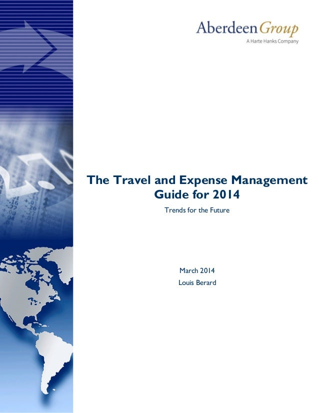 The Travel and Expense Management Guide for 2014 Trends for the Future March 2014 Louis Berard