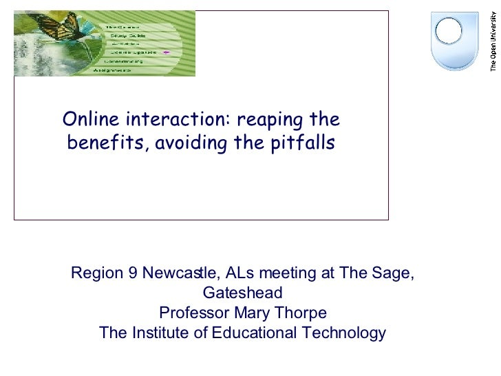 Online interaction: reaping the benefits, avoiding the pitfalls Region 9 Newcastle, ALs meeting at The Sage, Gateshead Pro...
