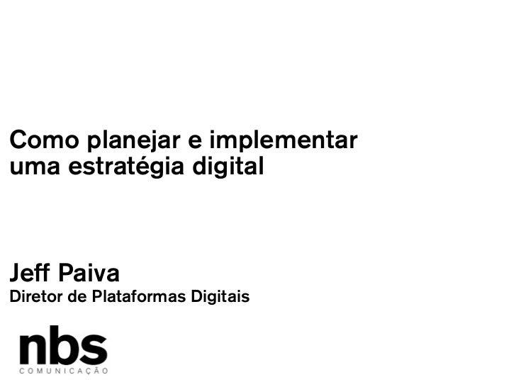 Como planejar e implementaruma estratégia digitalJeff PaivaDiretor de Plataformas Digitais