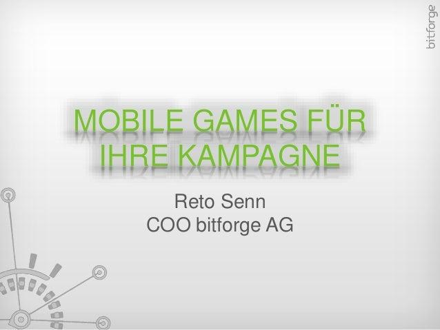 MOBILE GAMES FÜR IHRE KAMPAGNE Reto Senn COO bitforge AG