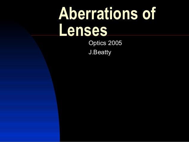 Aberrations of Lenses Optics 2005 J.Beatty