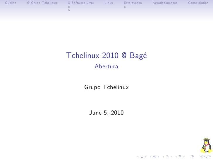 Outline   O Grupo Tchelinux   O Software Livre      Linux   Este evento   Agradecimentos   Como ajudar                    ...