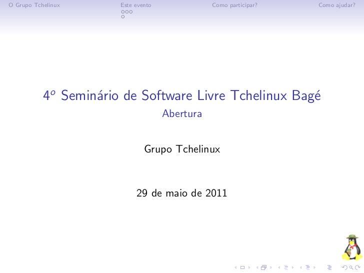 O Grupo Tchelinux      Este evento              Como participar?   Como ajudar?           4o Semin´rio de Software Livre T...