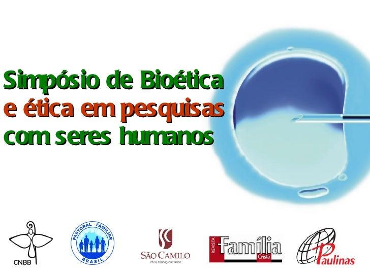 Simpósio de Bioética  e ética em pesquisas  com seres humanos