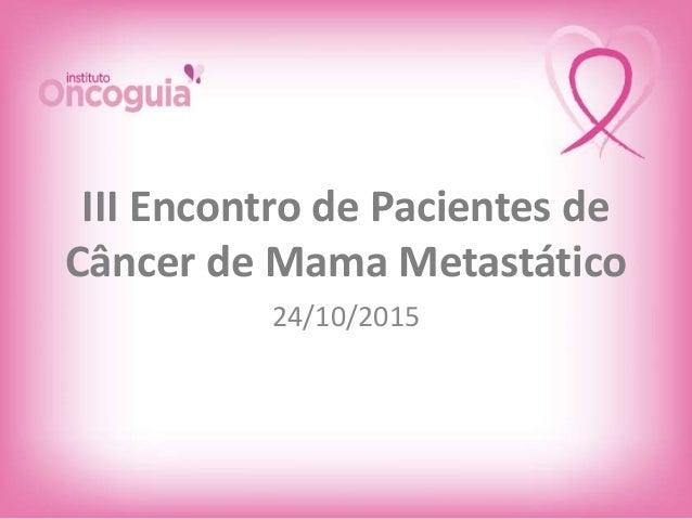 III Encontro de Pacientes de Câncer de Mama Metastático 24/10/2015