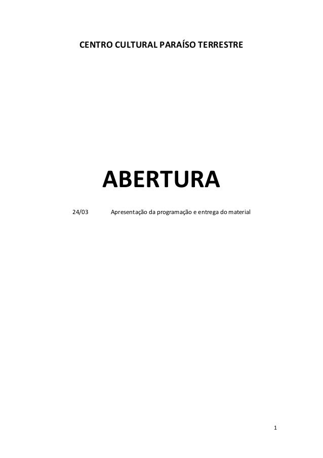 1 CENTRO CULTURAL PARAÍSO TERRESTRE ABERTURA 24/03 Apresentação da programação e entrega do material