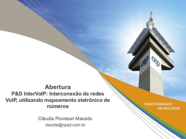 AberturaP&D InterVoIP: Interconexão de redesVoIP, utilizando mapeamento eletrônico denúmerosCláudia Piovesan Macedoclaudia...