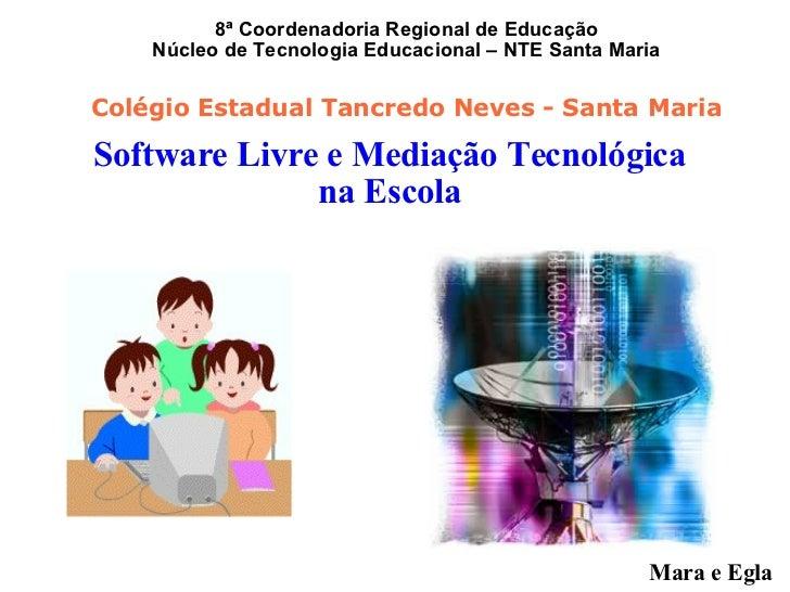 Software Livre e Mediação Tecnológica na Escola 8ª Coordenadoria Regional de Educação Núcleo de Tecnologia Educacional – N...