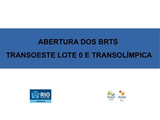 ABERTURA DOS BRTS TRANSOESTE LOTE 0 E TRANSOLÍMPICA