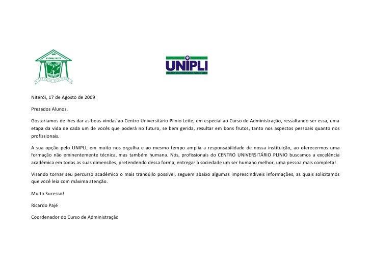 Niterói, 17 de Agosto de 2009  Prezados Alunos,  Gostaríamos de lhes dar as boas-vindas ao Centro Universitário Plínio Lei...