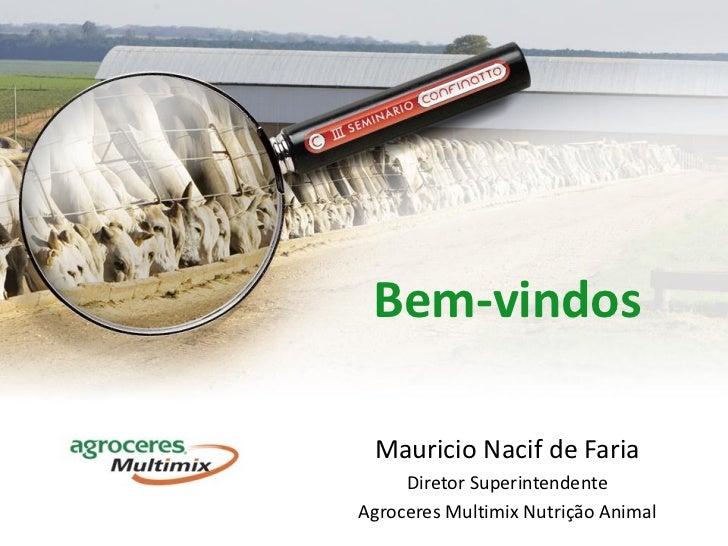 Bem-vindos Mauricio Nacif de Faria     Diretor SuperintendenteAgroceres Multimix Nutrição Animal