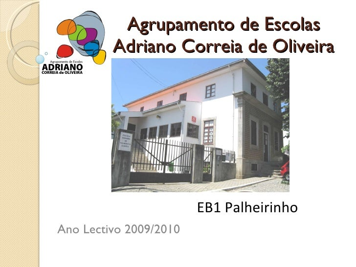 Agrupamento de Escolas Adriano Correia de Oliveira Ano Lectivo 2009/2010 EB1 Palheirinho